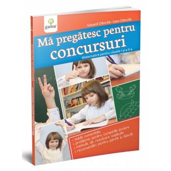 Mă pregătesc pentru concursuri • Matematica pentru clasele I și a II-a